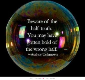 beware-of-the-half-truth-you-may-have-gotten-hold-of-the-wrong-half-quote-1